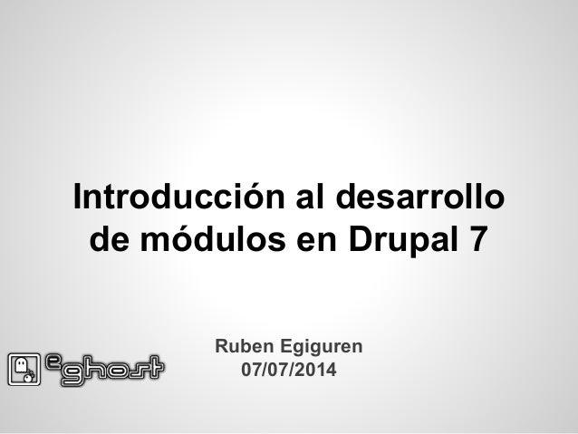 Introducción al desarrollo de módulos en Drupal 7 Ruben Egiguren 07/07/2014