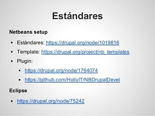Estándares Netbeans setup Estándares: https://drupal.org/node/1019816 Template: https://drupal.org/project/nb_templates Pl...