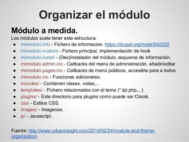 Módulo a medida. Los módulos suele tener esta estructura: ● mimodulo.info - Fichero de informacion. https://drupal.org/nod...