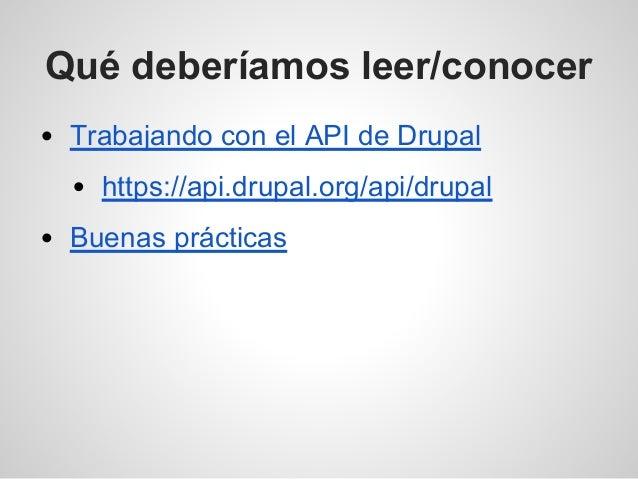 Qué deberíamos leer/conocer Trabajando con el API de Drupal https://api.drupal.org/api/drupal Buenas prácticas