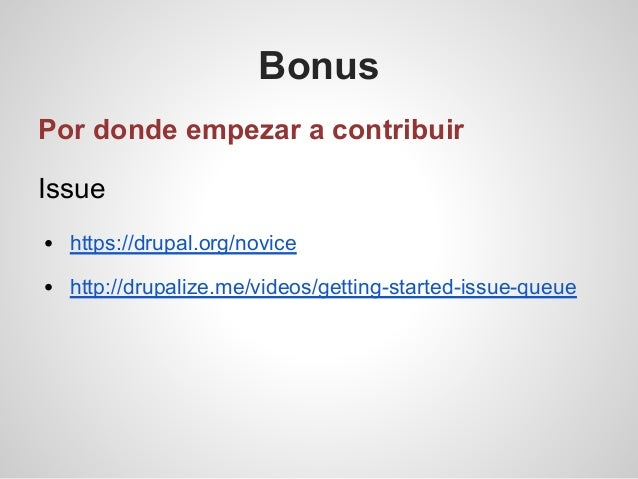 Bonus Por donde empezar a contribuir Issue https://drupal.org/novice http://drupalize.me/videos/getting-started-issue-queue