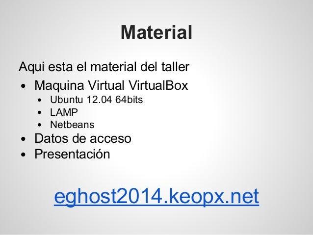 Material Aqui esta el material del taller Maquina Virtual VirtualBox Ubuntu 12.04 64bits LAMP Netbeans Datos de acceso Pre...