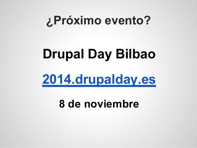 ¿Próximo evento? Drupal Day Bilbao 2014.drupalday.es 8 de noviembre