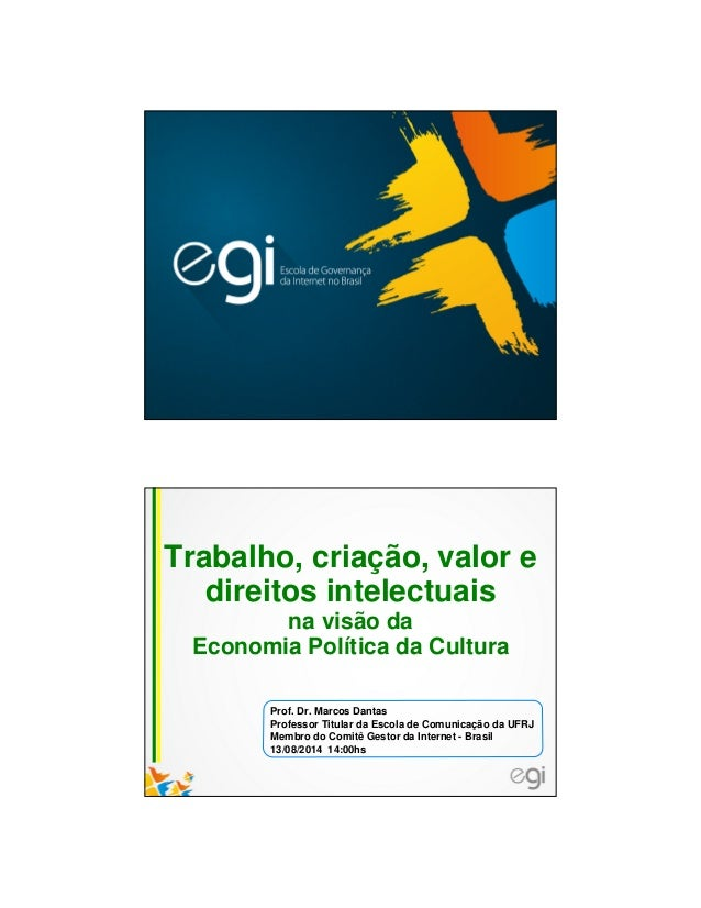 Trabalho, criação, valor e direitos intelectuais na visão da Economia Política da Cultura Prof. Dr. Marcos Dantas Professo...