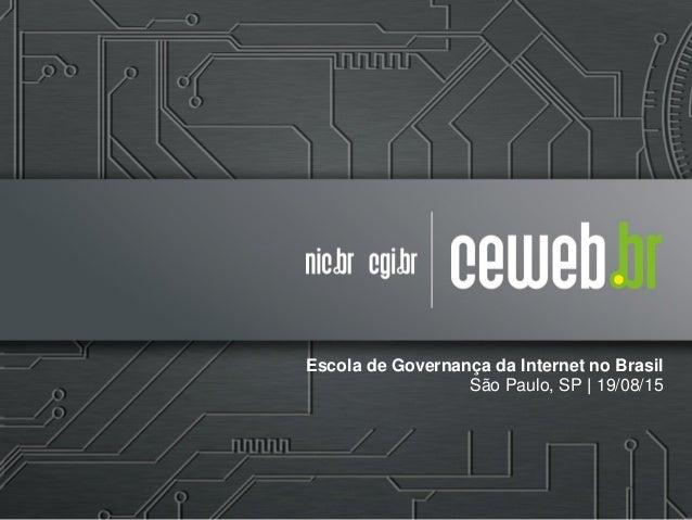 Escola de Governança da Internet no Brasil São Paulo, SP | 19/08/15