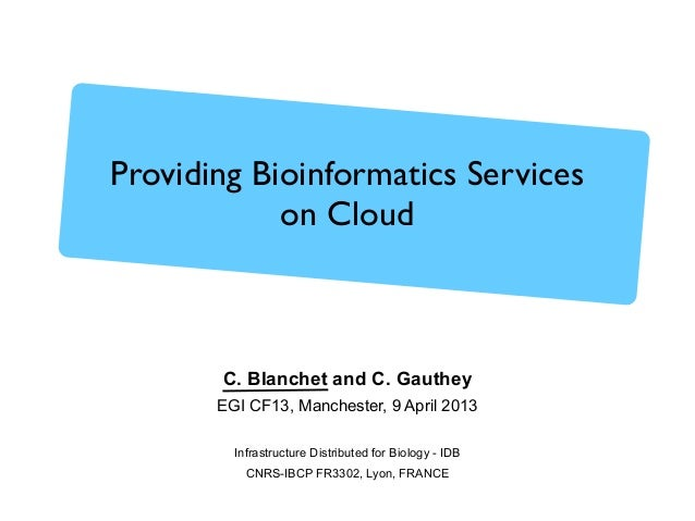 Christophe Blanchet, Clément GautheyInfrastructure Distributed for BiologyIDB-IBCP CNRS FR3302 - LYON - FRANCEhttp://idee-...