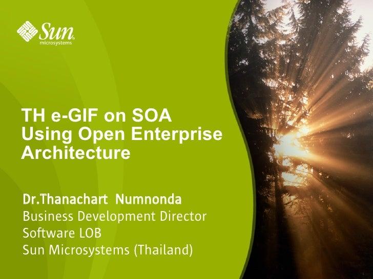 TH e-GIF on SOA Using Open Enterprise Architecture  Dr.Thanachart Numnonda Business Development Director Software LOB Sun ...