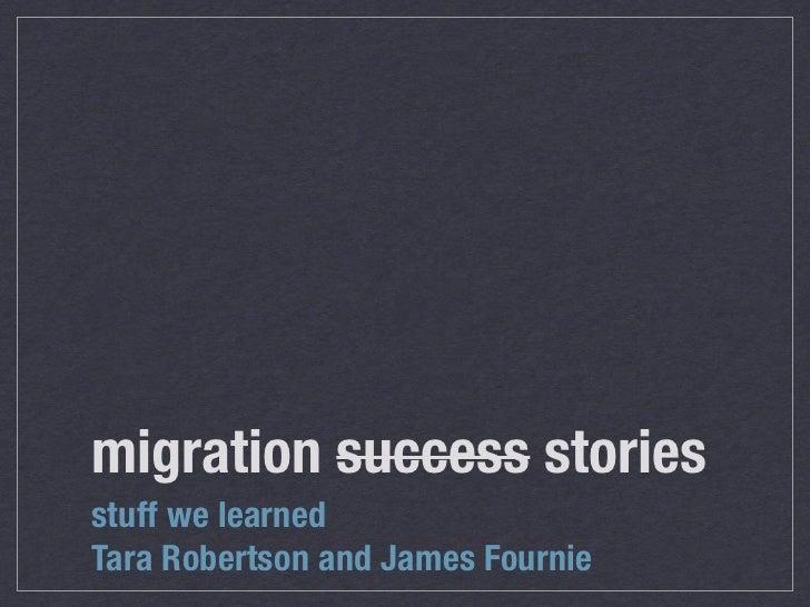 migration success storiesstuff we learnedTara Robertson and James Fournie