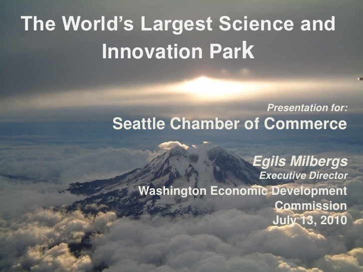 The World's Largest Science and        Innovation Park                                 Presentation for:          Seattle ...