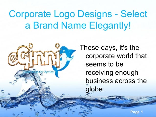 Page 1 Corporate Logo Designs - Select a Brand Name Elegantly! These days, it's the corporate world that seems to be recei...