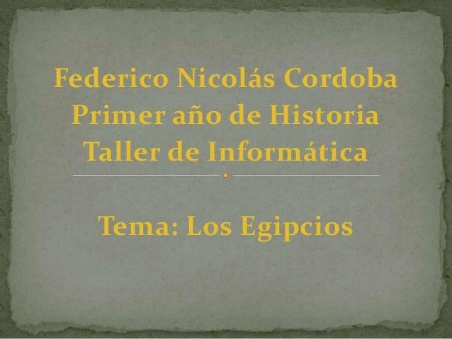 Federico Nicolás Cordoba Primer año de Historia Taller de Informática Tema: Los Egipcios