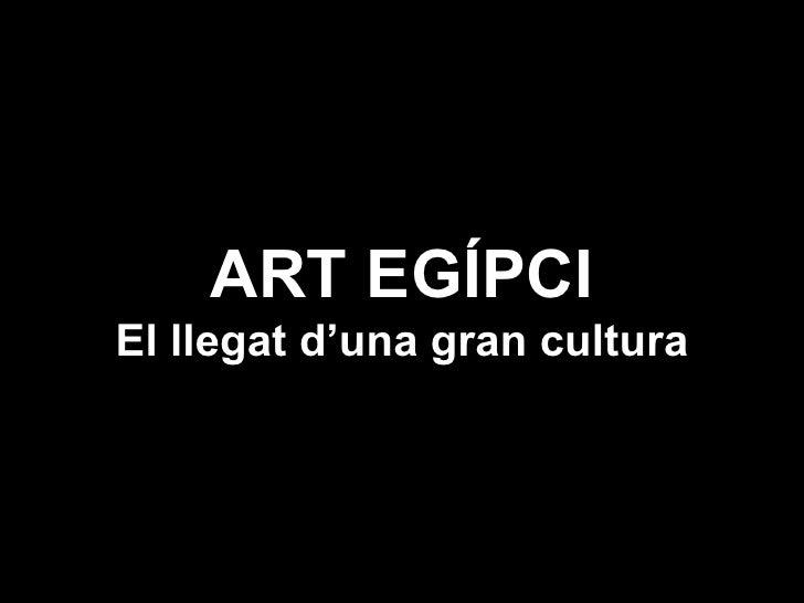 ART EGÍPCI El llegat d'una gran cultura