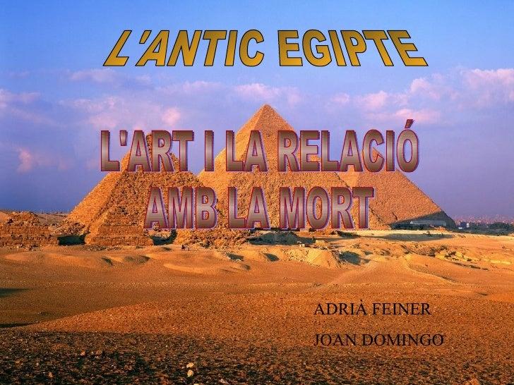 L'ART I LA RELACIÓ AMB LA MORT ADRIÀ FEINER JOAN DOMINGO L'ANTIC EGIPTE