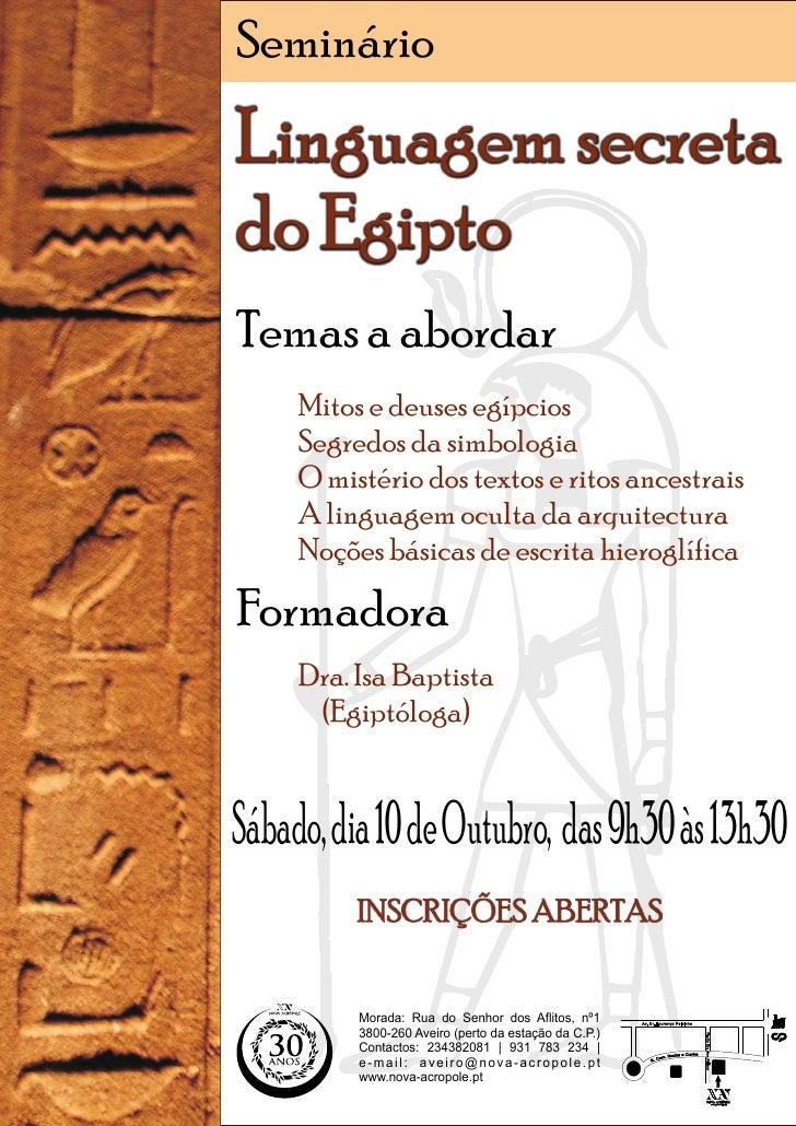 Seminário Linguagem secreta         h do Egipto Temas a abordar      Mitos e deuses egípcios      Segredos da simbologia  ...