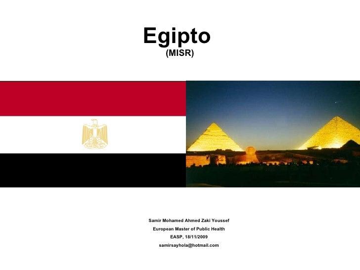 Egipto  (MISR) Samir Mohamed Ahmed Zaki Youssef European Master of Public Health EASP, 18/11/2009 samirsayhola @hotmail.com