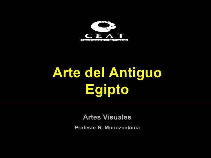 Arte del Antiguo Egipto Artes Visuales Profesor R. Muñozcoloma