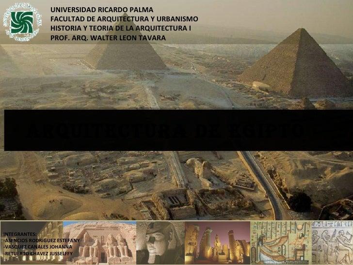 Arquitectura de EGIPTO UNIVERSIDAD RICARDO PALMA FACULTAD DE ARQUITECTURA Y URBANISMO HISTORIA Y TEORIA DE LA ARQUITECTURA...