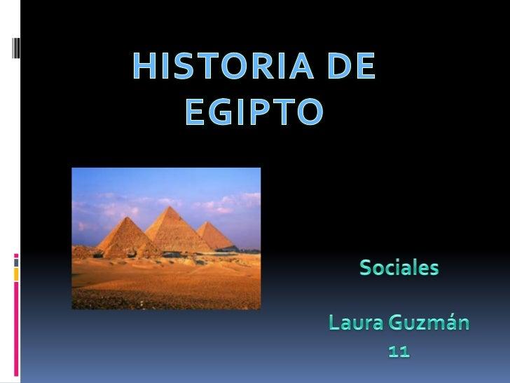 HISTORIA DE EGIPTO<br />Sociales<br />Laura Guzmán<br />11<br />