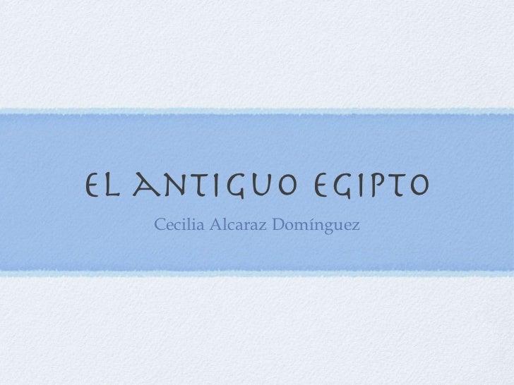 el antiguo egipto   Cecilia Alcaraz Domínguez