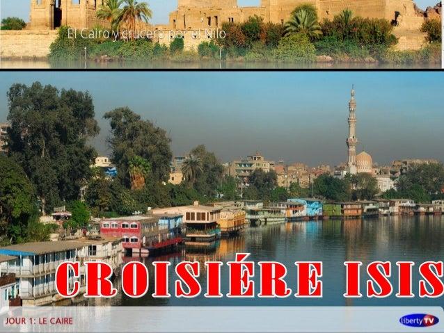 CROISIÉRE ISIS   PROGRAMME 8 jours - 7 nuits                  1er jour / Samedi : Envol pour Louxor. Laprés-midi, envol á ...