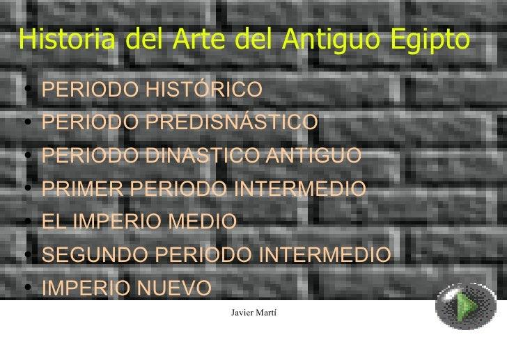 Historia del Arte del Antiguo Egipto <ul><li>PERIODO HISTÓRICO </li></ul><ul><li>PERIODO PREDISNÁSTICO </li></ul><ul><li>P...