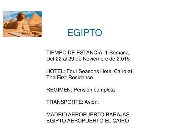 EGIPTO TIEMPO DE ESTANCIA: 1 Semana. Del 22 al 29 de Noviembre de 2.015 HOTEL: Four Seasons Hotel Cairo at The First Resid...