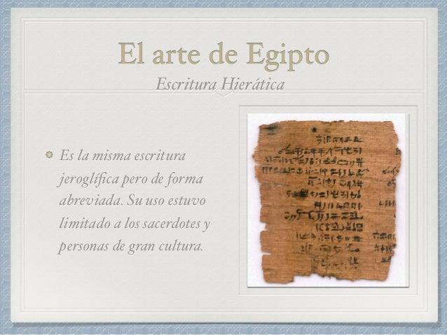 El arte de Egipto Es la escritura hierática simplificada. La usaba principalmente la gente del pueblo. Escritura Demótica