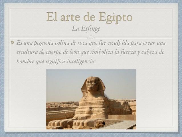 El arte en Egipto En la pintura destacan escenas que narran hechos de personajes o forma de vida cotidiana. Servían para a...