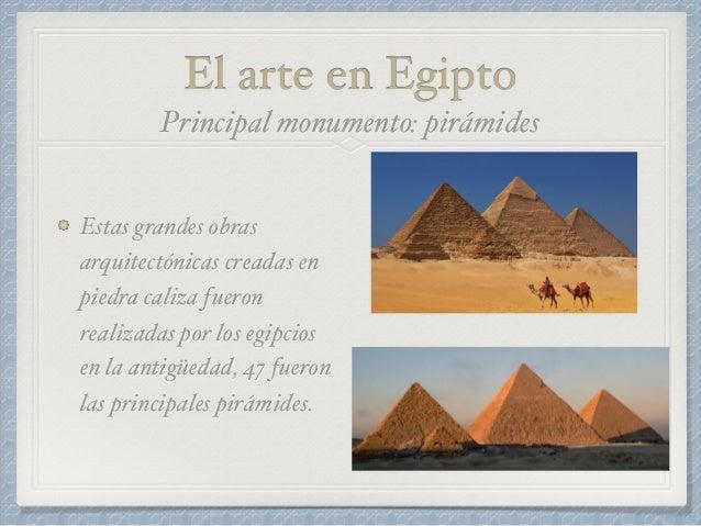 El arte en Egipto Estas grandes obras arquitectónicas creadas en piedra caliza fueron realizadas por los egipcios en la an...
