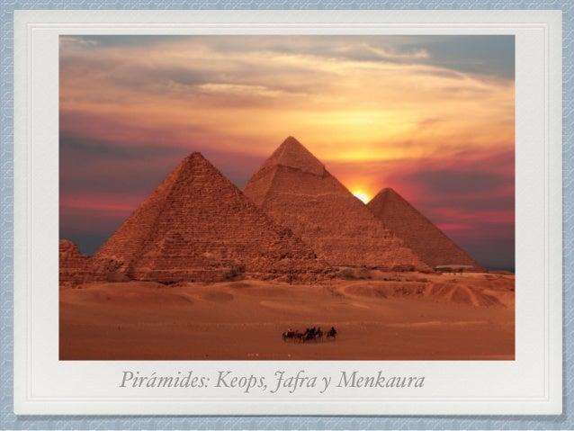 Pirámides: Keops, Jafra y Menkaura