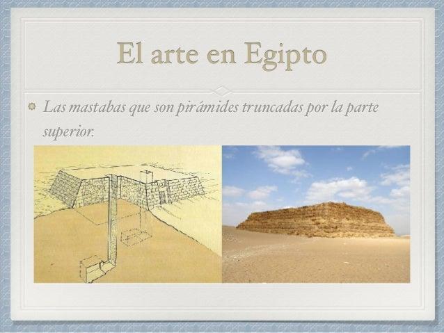 El arte en Egipto Las mastabas que son pirámides truncadas por la parte superior.