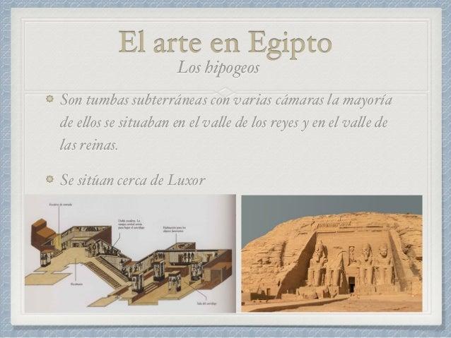 El arte en Egipto Son tumbas subterráneas con varias cámaras la mayoría de ellos se situaban en el valle de los reyes y en...