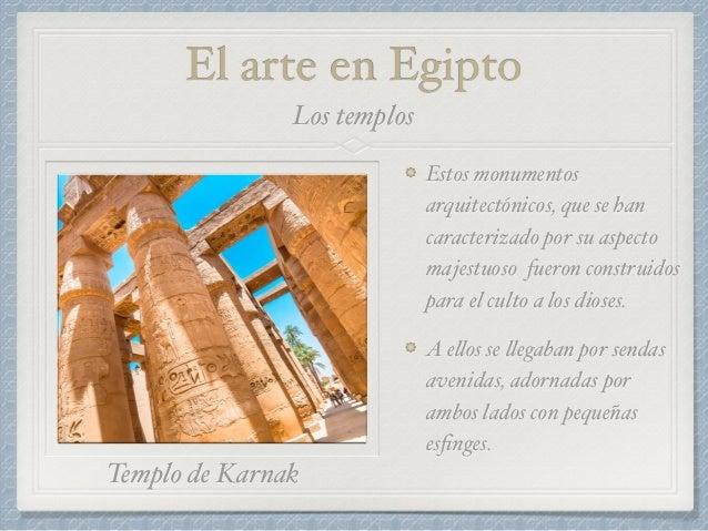 El arte en Egipto Estos monumentos arquitectónicos, que se han caracterizado por su aspecto majestuoso fueron construidos ...