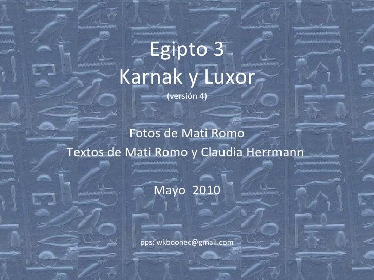 Egipto 3 Karnak y Luxor (versión 4) Fotos de Mati Romo Textos de Mati Romo y Claudia Herrmann  Mayo  2010 pps: wkboonec@gm...
