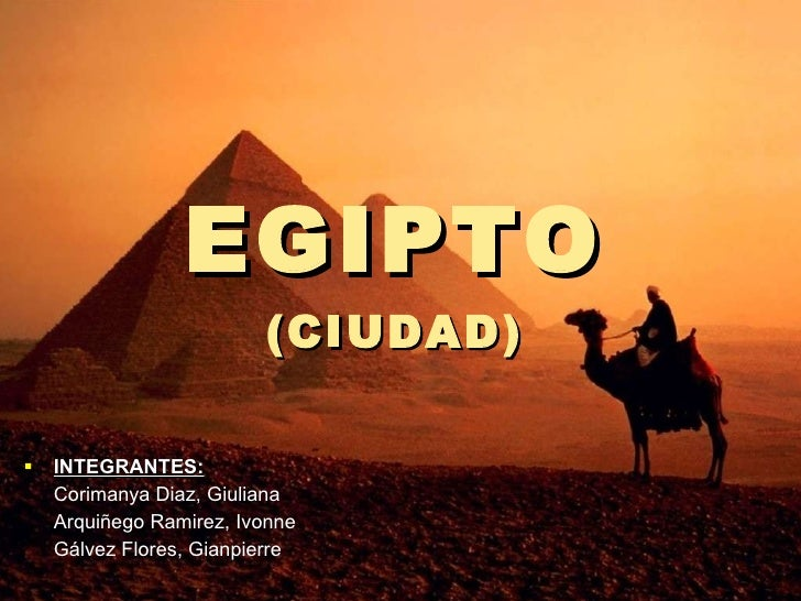 EGIPTO (CIUDAD) <ul><li>INTEGRANTES: </li></ul><ul><li>Corimanya Diaz, Giuliana </li></ul><ul><li>Arquiñego Ramirez, Ivonn...