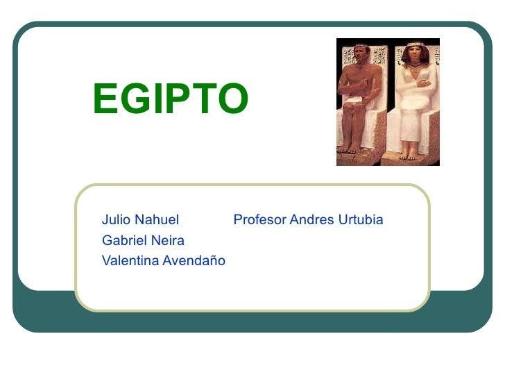 EGIPTOJulio Nahuel       Profesor Andres UrtubiaGabriel NeiraValentina Avendaño