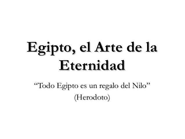 """""Todo Egipto es un regalo del Nilo""Todo Egipto es un regalo del Nilo"" (Herodoto)(Herodoto) Egipto, el Arte de laEgipto, e..."