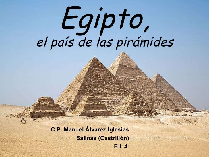 Egipto, el país de las pirámides C.P. Manuel Álvarez Iglesias Salinas (Castrillón) E.I. 4