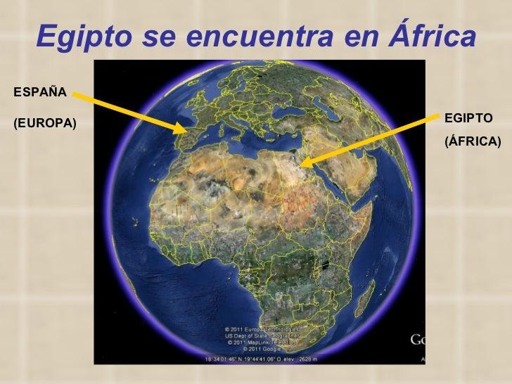 Egipto se encuentra en África EGIPTO (ÁFRICA) ESPAÑA (EUROPA)