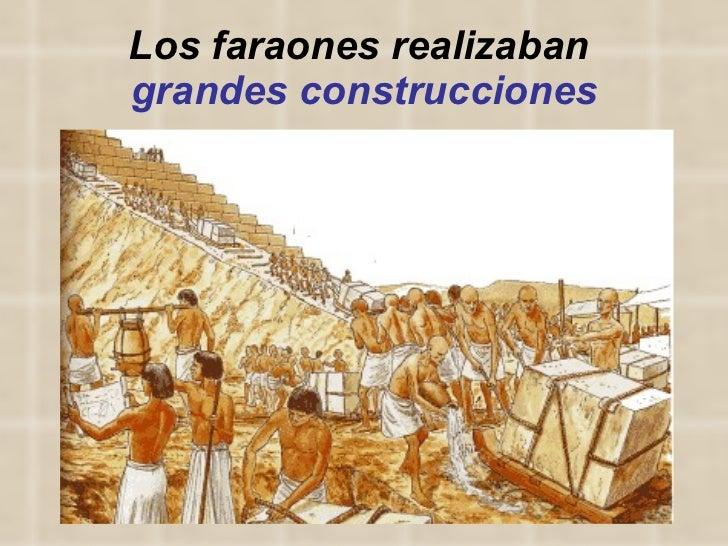 Los faraones realizaban  grandes construcciones