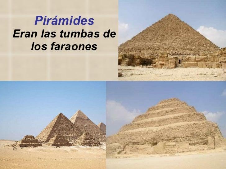 Pirámides Eran las tumbas de los faraones