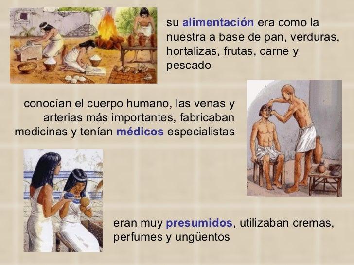 eran muy  presumidos , utilizaban cremas, perfumes y ungüentos conocían el cuerpo humano, las venas y arterias más importa...
