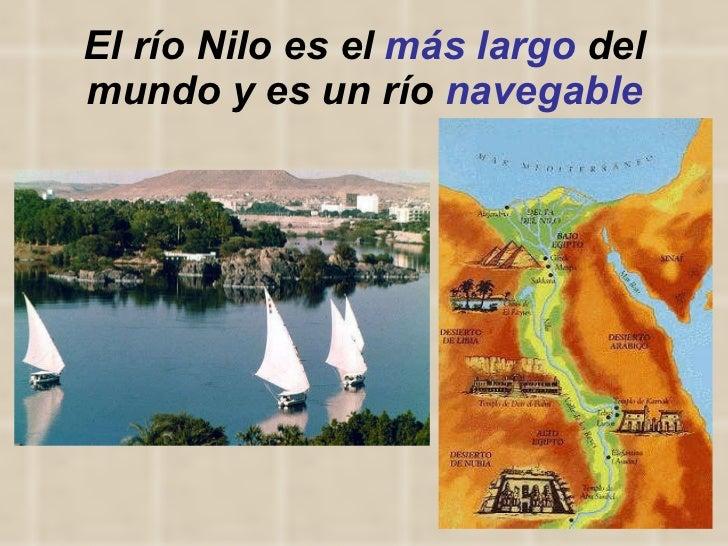 El río Nilo es el  más largo  del mundo y es un río  navegable