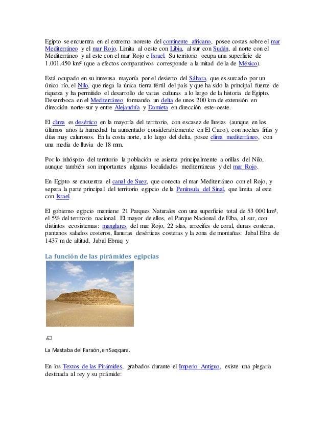 Egipto se encuentra en el extremo noreste del continente africano, posee costas sobre el mar Mediterráneo y el mar Rojo. L...