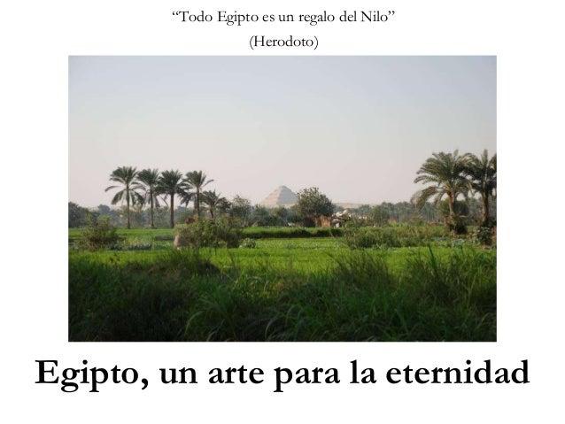"""""""Todo Egipto es un regalo del Nilo""""  (Herodoto)  Egipto, un arte para la eternidad"""
