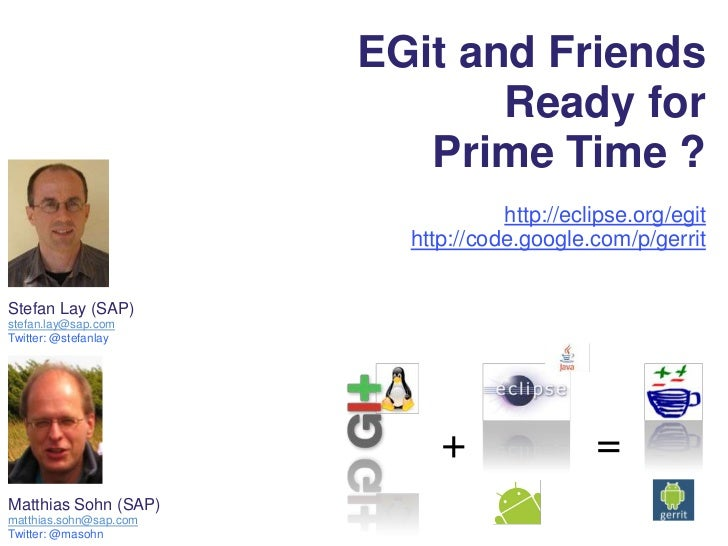 EGit and Friends <br />Ready for <br />Prime Time ?<br />http://eclipse.org/egit<br />http://code.google.com/p/gerrit<br /...
