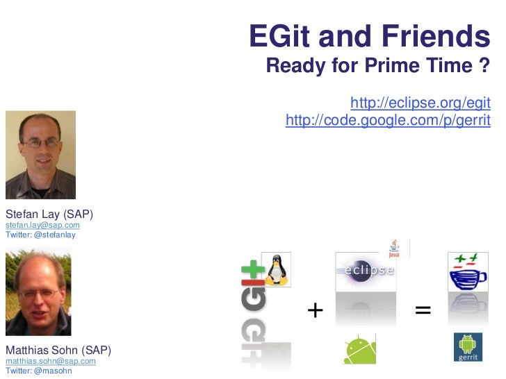 EGit and Friends <br />Ready for Prime Time ?<br />http://eclipse.org/egit<br />http://code.google.com/p/gerrit<br />Stefa...