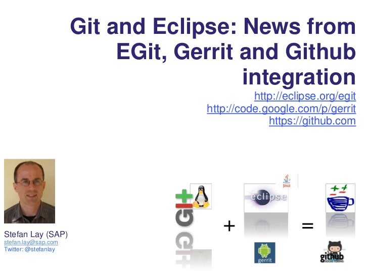 Git and Eclipse: News from                           EGit, Gerrit and Github                                        integr...