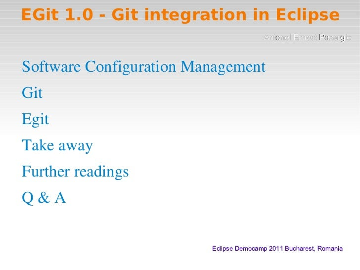 EGit 1.0 - Git integration in Eclipse <ul><li>Software Configuration Management