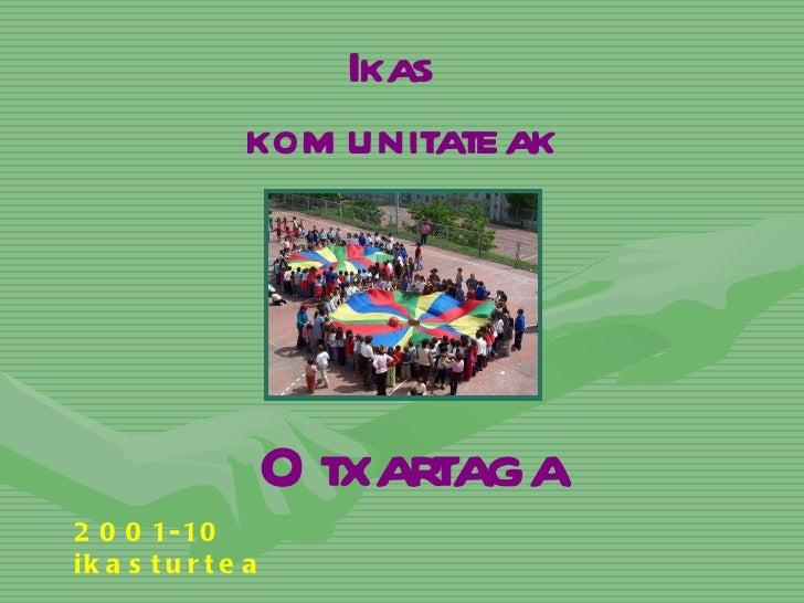 Ikas  komunitateak Otxartaga 2001-10  ikasturtea